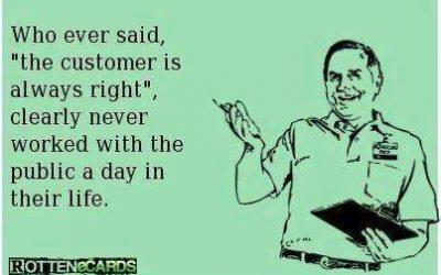 The customer ISN'T always right…